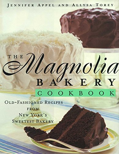 The Magnolia Bakery Cookbook: Old Fashioned Recipes From New Yorks Sweetest Bakery by Jennifer Appel, Allysa Torey
