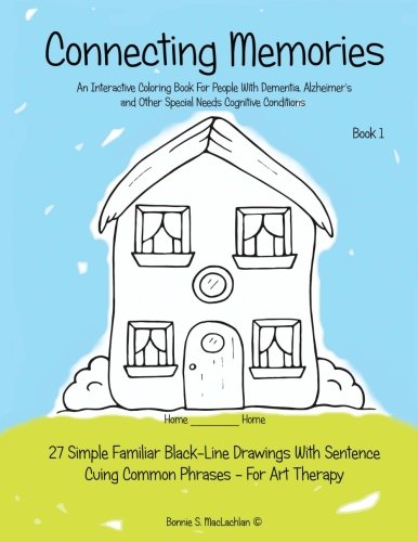 Coloring Books for Seniors: Including Books for Dementia and Alzheimers - Connecting Memories - Book 1: A Coloring Book For Adults With Dementia - Alzheimer's (Volume 1)