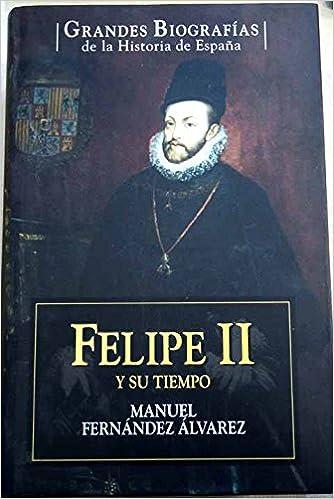 Felipe II Y Su Tiempo: Amazon.es: Fernández Álvarez, Manuel: Libros
