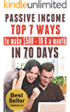PASSIVE INCOME: TOP 7 WAYS to MAKE $500-$10K a MONTH in 70 DAYS (top passive income ideas,  best passive income streams explained,  smart income online, proven ways to earn extra income)