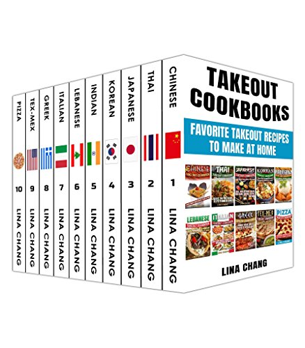 Takeout Cookbooks  Box Set 10 books in 1! Favorite Takeout Recipes to Make at Home: 1. Chinese; 2. Thai; 3. Japanese; 4. Korean; 5. Indian; 6. Lebanese; 7. Italian;  8. Greek; 9. Tex-Mex; 10. Pizza by [Chang, Lina]