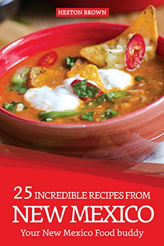 (25 Incredible Recipes from New Mexico: Your New Mexico Food buddy)