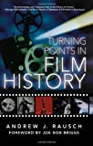 Turning Points In Film History by Andrew J. Rausch (2004-10-01)