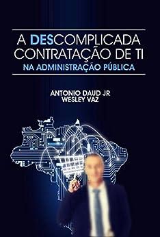 A descomplicada contratação de TI na Administração Pública por [Daud Jr, Antonio, Vaz, Wesley]