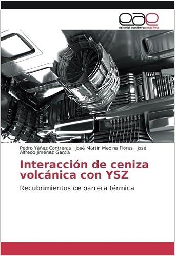 Interacción de ceniza volcánica con YSZ: Recubrimientos de barrera térmica (Spanish Edition): Pedro Yáñez Contreras, José Martín Medina Flores, José Alfredo ...