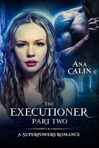 The Executioner Part Two (A Superpowers Romance Book 2) by [Calin, Ana]