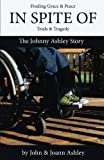 img - for In Spite Of: The Johnny Ashley Story: Finding Grace & Peace In Spite Of Trials & Tragedy book / textbook / text book