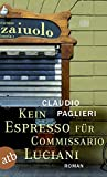 Kein Espresso für Commissario Luciani: Roman (Commissario Luciani ermittelt, Band 1)