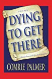 Dying to Get There: . . . A True Story . . . A Detailed Account of a Death Journey . . .