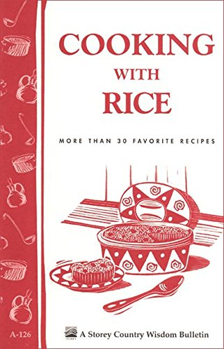 Cooking with Rice: More Than 30 Favorite Recipes / Storey's Country Wisdom Bulletin A-124 by [Parkinson, Cornelia M.]