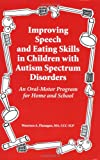 Improving Speech and Eating Skills in Children with Autism Spectrum Disorders - an Oral Motor Program for Home and School, Maureen A. Flanagan, 1934575232