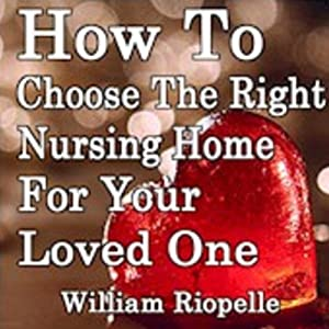 How to Choose the Right Nursing Home for Your Loved One Audiobook