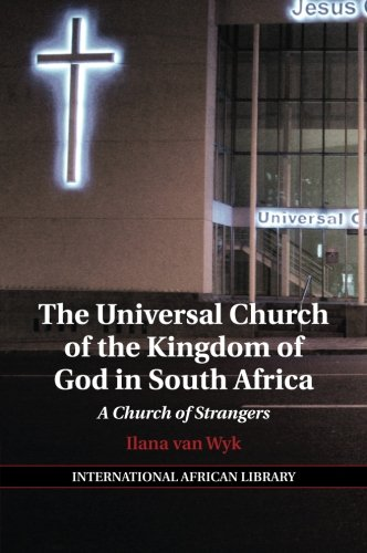 Download The Universal Church of the Kingdom of God in South Africa: A Church of Strangers (The International African Library) ebook
