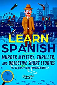 LEARN SPANISH: Murder Mystery, Thriller, and Detective Short Stories for Beginners and Intermediates (Spanish