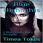 Blue Highlights: A Short Erotic Story | Timea Tokes