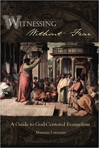 Book Witnessing Without Fear: A Guide To God-Centered Evangelism by Massimo Lorenzini (2009-01-27)