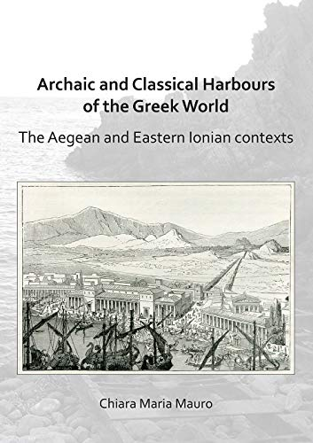 Archaic and Classical Harbours of the Greek World: The Aegean and Eastern Ionian contexts