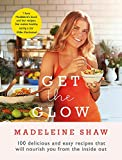Get The Glow: Delicious and Easy Recipes That Will...