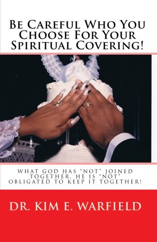Be Careful Who You Choose For Your Spiritual Covering: What God has not joined together, He is not obligated to keep it together pdf epub