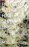 BOYCOTT BADGER HAIR SHAVING BRUSHES: The Reasons You Should Buy And Use Synthetic Brushes Instead