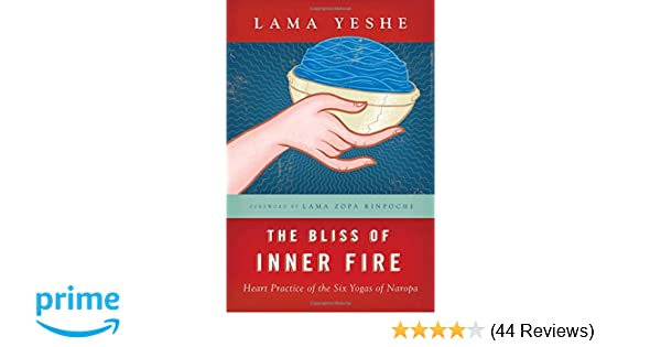 The Bliss Of Inner Fire Heart Practice Of The Six Yogas Of Naropa