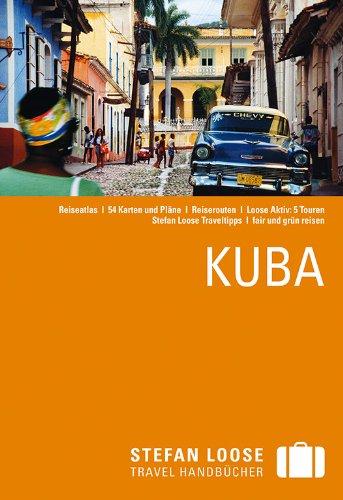 Stefan Loose Reiseführer Kuba: mit Reiseatlas: Reiseatlas / 54 Karten und Pläne / Reiserouten / Loose Aktiv: 5 Touren / Stefan Loose Traveltipps / fair und grün reisen