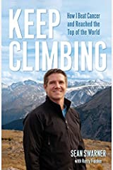 Keep Climbing: How I Beat Cancer and Reached the Top of the World by Sean Swarner (2008-12-11) Paperback