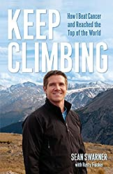 Keep Climbing: How I Beat Cancer and Reached the Top of the World by Sean Swarner (2008-12-11)