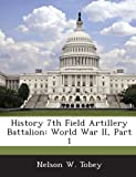 History 7th Field Artillery Battalion, Nelson W. Tobey, 1288586396