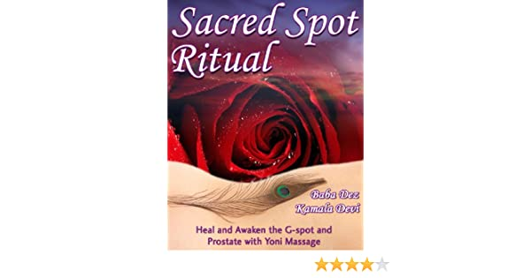 Sacred spot ritual heal and awaken the g spot and prostate with sacred spot ritual heal and awaken the g spot and prostate with yoni massage from the sacred sexual healing series by baba dez and kamala devi kindle fandeluxe Image collections