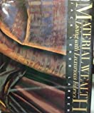 Material Wealth : Living with Luxurious Fabrics, Larsen, Jack L., 1558590072