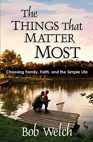 The Things That Matter Most: Choosing Family, Faith and the Simple Life