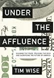 Under the Affluence: Shaming the Poor, Praising the Rich and Sacrificing the Future of America (City Lights Open Media)