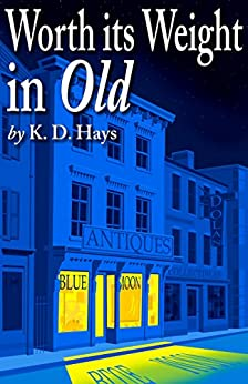 Worth its Weight in Old: a Karen Maxwell Mystery (Karen Maxwell Mysteries Book 2) by [Hays, K.D.]