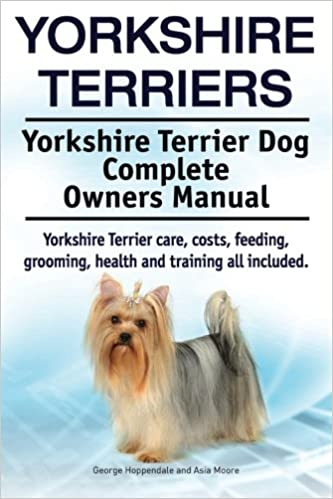 Yorkshire Terriers Yorkshire Terrier Dog Complete Owners Manual