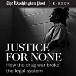 Justice for None: How the Drug War Broke the Legal System |  The Washington Post