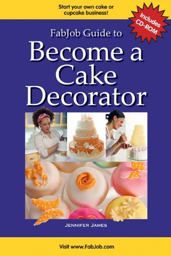 Fabjob Guide to Become a Cake Decorator (With CD-ROM) (FabJob Guides)