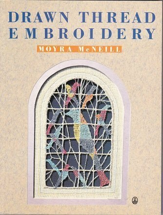 Drawn Thread Embroidery (An Owl Book) by Moyra McNeill (1990-08-02) ()