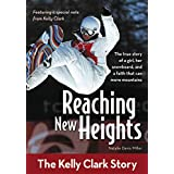 Reaching New Heights: The Kelly Clark Story (ZonderKidz Biography)