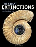 The Great Extinctions: What Causes Them and How They Shape Life by Norman MacLeod (Feb 14 2013)