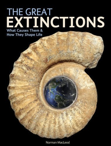 The Great Extinctions: What Causes Them and How They Shape Life by Norman MacLeod (Feb 14 2013) by Firefly Books (2013-02-14)