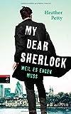 My Dear Sherlock - Weil es enden muss (Die My Dear Sherlock-Reihe, Band 3)