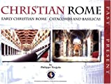 Christian Rome: Past and Present: Early Christian Rome Catacombs and Basilicas (Monuments Past & Present)