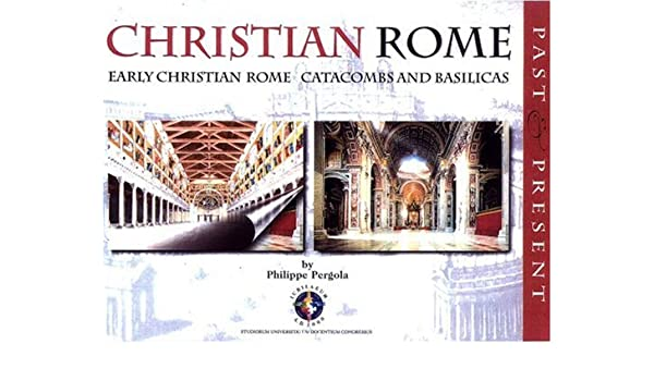 Christian Rome. Early Christian Rome Catacombs and Basilicas ...