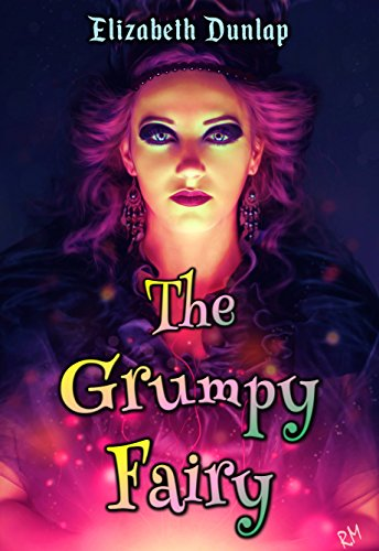 The Grumpy Fairy (A Grumpy Fairy Tale Book 1) by [Dunlap, Elizabeth]