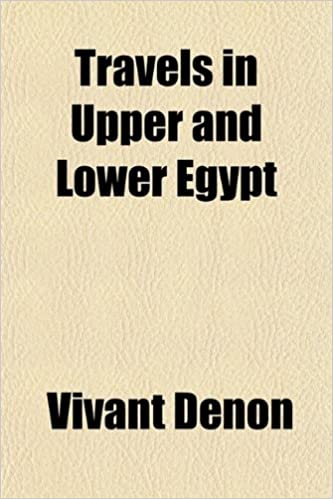 Book Travels in Upper and Lower Egypt, (Volume 3): In Company With Several Divisions of the French Army, During the Campaigns of General Bonaparte in That Country