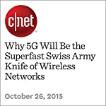 Why 5G Will Be the Superfast Swiss Army Knife of Wireless Networks | Roger Cheng