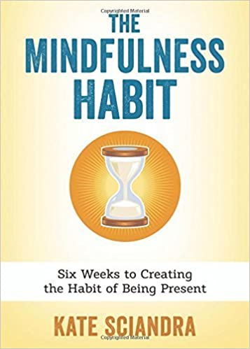 Book The Mindfulness Habit: Six Weeks to Creating the Habit of Being Present by Sciandra, Kate (January 8, 2015)