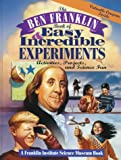 The Ben Franklin Book of Easy and Incredible Experiments, Franklin Institute Science Museum Staff, 0471076392