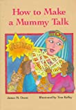 How to Make a Mummy Talk, James M. Deem, 0395624274